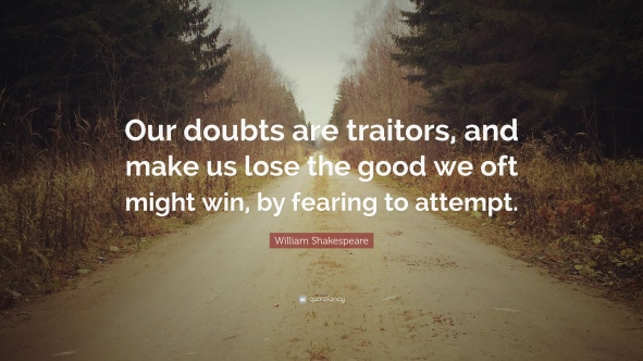 356222-William-Shakespeare-Quote-Our-doubts-are-traitors-and-make-us-lose